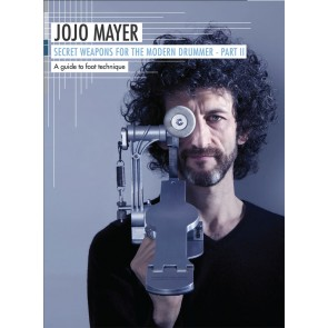 Jojo Mayer Secret Weapons for the Modern Drummer Part II: A Guide To Foot Technique