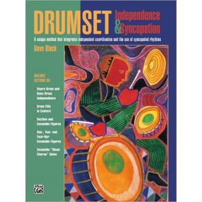 Drumset Independence & Syncopation: A Unique Method That Integrates Independent Coordination and the Use of Syncopated Rhythms [Book] by Dave Black